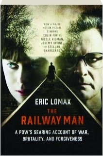 THE RAILWAY MAN: A POW's Searing Account of War, Brutality, and Forgiveness