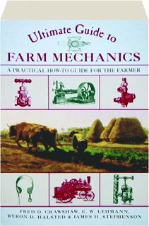 ULTIMATE GUIDE TO FARM MECHANICS: A Practical How-To Guide for the Farmer