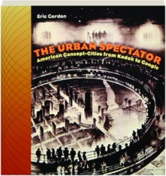 THE URBAN SPECTATOR: American Concept-Cities from Kodak to Google