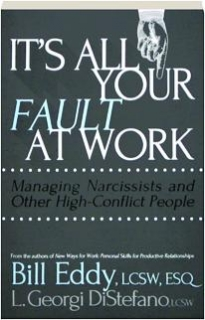 IT'S ALL YOUR FAULT AT WORK: Managing Narcissists and Other High-Conflict People