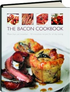 THE BACON COOKBOOK: More Than Just Breakfast--50 Irresistible Recipes for All-Day Eating