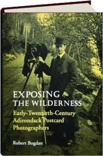 EXPOSING THE WILDERNESS: Early-Twentieth-Century Adirondack Postcard Photographers