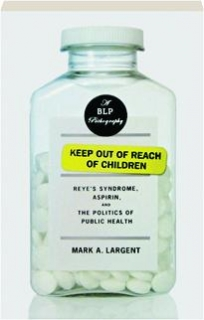 KEEP OUT OF REACH OF CHILDREN: Reye's Syndrome, Aspirin, and the Politics of Public Health