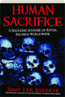 HUMAN SACRIFICE: A Shocking Expose of Ritual Killings Worldwide