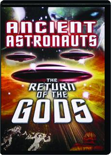 ANCIENT ASTRONAUTS: The Return of the Gods