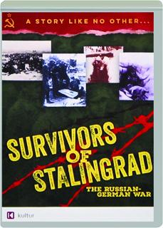 SURVIVORS OF STALINGRAD: The Russian-German War