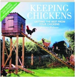 KEEPING CHICKENS, REVISED: Getting the Best from Your Chickens