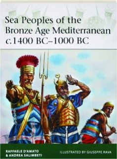 SEA PEOPLES OF THE BRONZE AGE MEDITERRANEAN C. 1400 BC-1000 BC: Elite 204