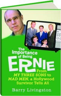THE IMPORTANCE OF BEING ERNIE: From <I>My Three Sons</I> to <I>Mad Men,</I> a Hollywood Survivor Tells All