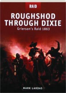 ROUGHSHOD THROUGH DIXIE--GRIERSON'S RAID 1863: Raid 12