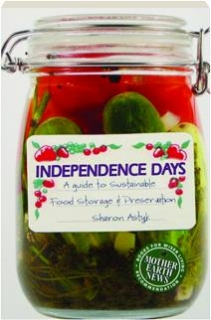 INDEPENDENCE DAYS: A Guide to Sustainable Food Storage & Preservation