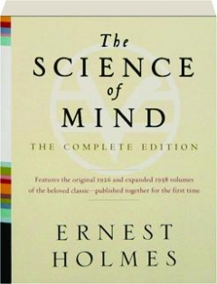THE SCIENCE OF MIND, THE COMPLETE EDITION
