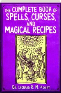 THE COMPLETE BOOK OF SPELLS, CURSES, AND MAGICAL RECIPES