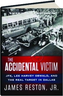 THE ACCIDENTAL VICTIM: JFK, Lee Harvey Oswald, and the Real Target in Dallas