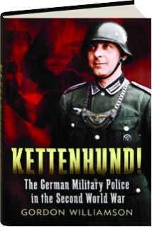 KETTENHUND! The German Military Police in the Second World War