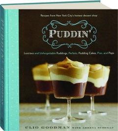 PUDDIN': Luscious and Unforgettable Puddings, Parfaits, Pudding Cakes, Pies, and Pops