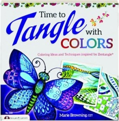 TIME TO TANGLE WITH COLORS: Coloring Ideas and Techniques Inspired by Zentangle