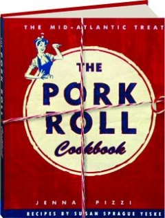THE PORK ROLL COOKBOOK: The Mid-Atlantic Treat
