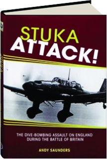STUKA ATTACK! The Dive-Bombing Assault on England During the Battle of Britain