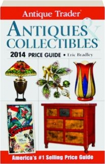 <I>ANTIQUE TRADER</I> ANTIQUES & COLLECTIBLES 2014 PRICE GUIDE