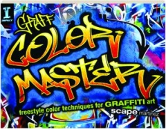 GRAFF COLOR MASTER: Freestyle Color Techniques for Graffiti Art
