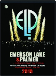 EMERSON, LAKE & PALMER...WELCOME BACK MY FRIENDS: 40th Anniversary Reunion Concert