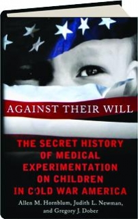 AGAINST THEIR WILL: The Secret History of Medical Experimentation on Children in Cold War America