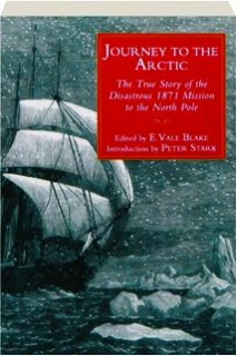 JOURNEY TO THE ARCTIC: The True Story of the Disastrous 1871 Mission to the North Pole