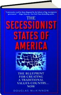 THE SECESSIONIST STATES OF AMERICA: The Blueprint for Creating a Traditional Values Country...Now