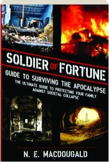 <I>SOLDIER OF FORTUNE</I> GUIDE TO SURVIVING THE APOCALYPSE: The Ultimate Guide to Protecting Your Family Against Societal Collapse