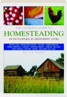 THE ULTIMATE GUIDE TO HOMESTEADING: An Encyclopedia of Independent Living