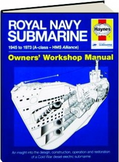 ROYAL NAVY SUBMARINE 1945 TO 1973 (A-CLASS-HMS ALLIANCE:) Owners' Workshop Manual