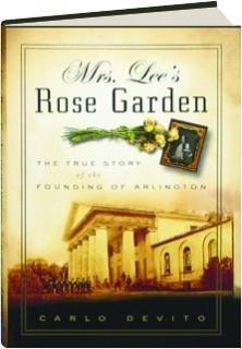 MRS. LEE'S ROSE GARDEN: The True Story of the Founding of Arlington
