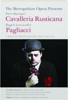 THE METROPOLITAN OPERA PRESENTS PIETRO MASCAGNI'S <I>CAVALLERIA RUSTICANA</I> / RUGGERO LEONCAVALLO'S <I>PAGLIACCI:</I> Libretto, Background, and Photos