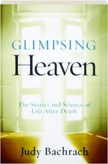 GLIMPSING HEAVEN: The Stories and Science of Life After Death