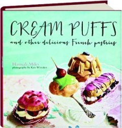 CREAM PUFFS: And Other Delicious French Pastries