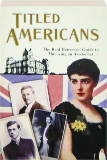 TITLED AMERICANS: The Real Heiresses' Guide to Marrying an Aristocrat