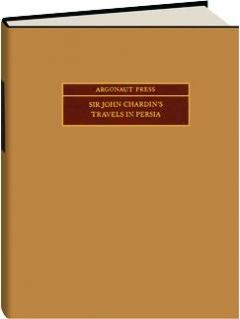 SIR JOHN CHARDIN'S TRAVELS IN PERSIA: Argonaut Press #3