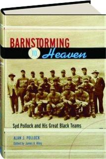 BARNSTORMING TO HEAVEN: Syd Pollock and His Great Black Teams