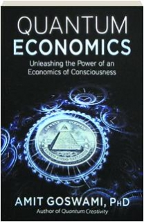 QUANTUM ECONOMICS: Unleashing the Power of an Economics of Consciousness