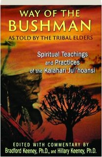 WAY OF THE BUSHMAN: Spiritual Teachings and Practices of the Kalahari Ju'hoansi