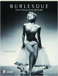 BURLESQUE: Exotic Dancers of the 50s & 60s