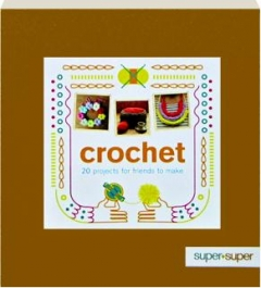 CROCHET: 20 Projects for Friends to Make