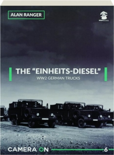 "THE ""EINHEITS-DIESEL"" WW2 GERMAN TRUCKS: Camera On 6"