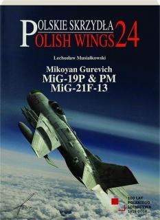 MIKOYAN GUREVICH MIG-19P & PM, MIG-21F-13: Polish Wings 24