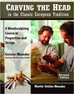 CARVING THE HEAD IN THE CLASSIC EUROPEAN TRADITION, REVISED EDITION