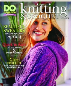 <I>DO</I> MAGAZINE PRESENTS KNITTING & CROCHET PROJECTS