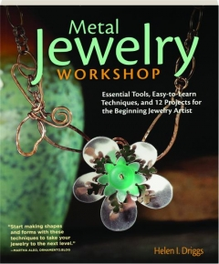 METAL JEWELRY WORKSHOP: Essential Tools, Easy-to-Learn Techniques, and 12 Projects for the Beginning Jewelry Artist