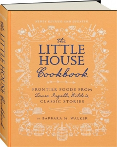 THE <I>LITTLE HOUSE</I> COOKBOOK, REVISED: Frontier Foods from Laura Ingalls Wilder's Classic Stories
