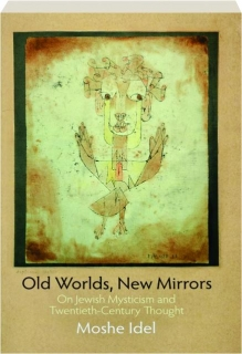 OLD WORLDS, NEW MIRRORS: On Jewish Mysticism and Twentieth-Century Thought